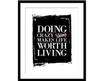 Doing Crazy Sh*t Makes Life Worth Living Print - Wall Decor - Motivational Print - Black and White - Typography