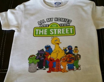 Sesame Street Shirt//Funny baby onesie// Trendy boy shirts//All My Homies Are From The Streets