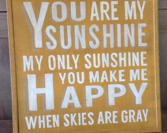 Hand Painted Sign - You Are My Sunshine My Only Sunshine You Make Me Happy When Skies Are Gray