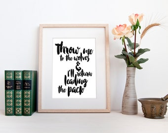 Throw me to the wolves and I'll return leading the pack quote print, typography wall art home decor, inspirational motivational encouraging