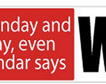 After Monday & Tuesday Even The Calendar Says WTF Funny Bumper STICKER STI-0562