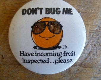 "Vintage ""Don't Bug Me"" California Fruit Metal Pin Back Button"