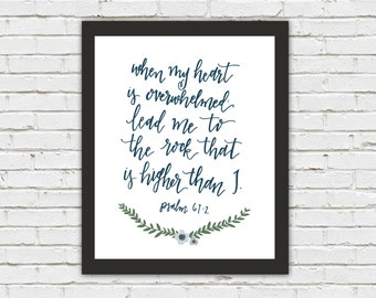 Art Print - when my heart is overwhelmed lead me to the rock that is higher than I. Psalm 61:2 | Hand Lettering Modern Calligraphy, Flowers