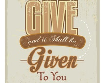 Inspirational Biblical Quote on Giving and Receiving. Sizes from 5'' x 7'' to 24'' x 36''