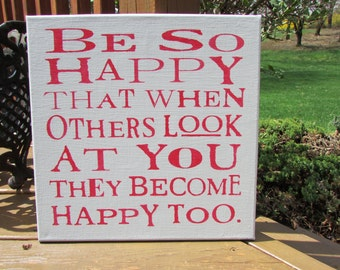 Be so happy that when others look at you they become happy too,handmade signs,canvas signs,grey & red decor,gallery wall,inspirational signs