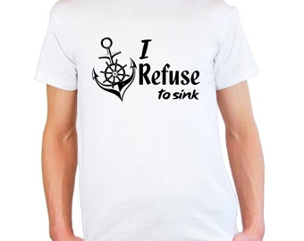 Mens & Womens T-Shirt Quote I Refuse to Sink with Anchor / Inspirational Text Shirts / Motivational words Shirt + Free Random Decal Gift