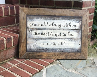 LARGE - Grow old along with me the best is yet to be with custom anniversary date ~ handmade rustic sign