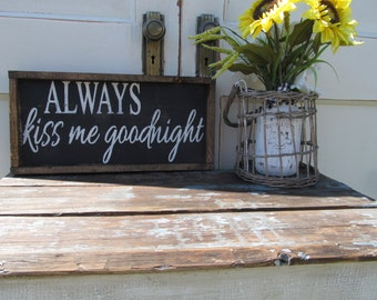 "Wood Sign ""Always Kiss Me Goodnight"""