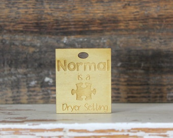 pendant, wood, necklace, keychain, normal is a dryer setting, autism, autism support, aspergers