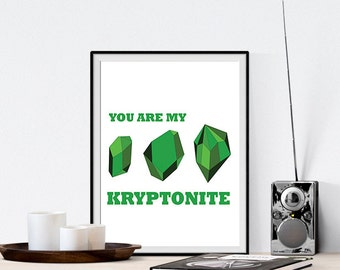 Typography You are my Kryptonite Art Print Poster Geeky Inspirational Quote, Wall Motivation, Office Room, Valentines Love