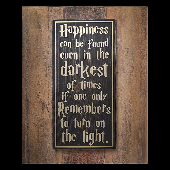 Happiness Can Be Found In The Darkest Of Times Quote: Harry Potter Quote On A Plaque. Happiness Can Be Found Even