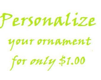 Personalize your order for only ONE dollar!!