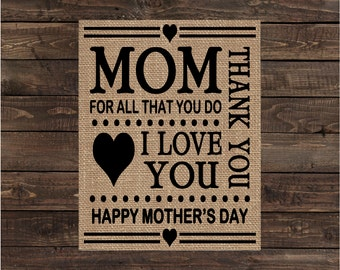 Mom, For All That You Do I Love You Thank You / Gift for Mom / Burlap Print / Mother's Day Gift / Home Decor / Art (#1428B)