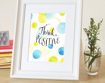 Think positive. Digital wall print, instant download. Motivational quote print, calligraphy watercolor poster. Home decor. 5x7, 8x10, 11x14.