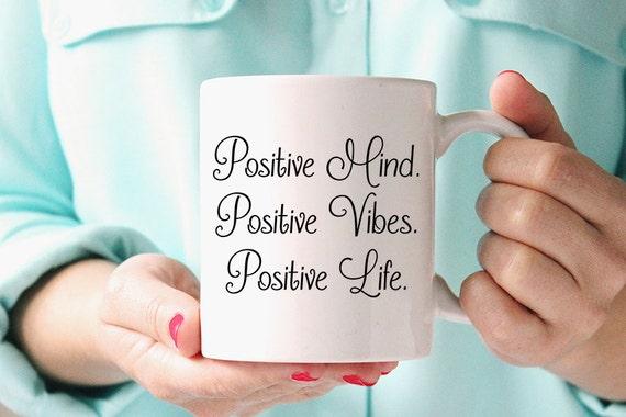 Coffee Mug Positive Mind, Positive Vibes, Positive Life Coffee Mug