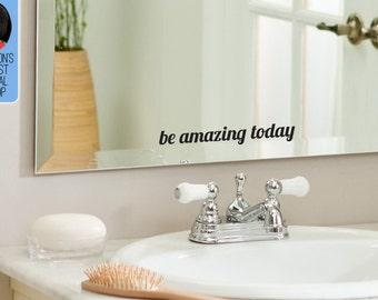 be amazing today - Bathroom vinyl decal / Mirror vinyl decal, home decor, great gift idea