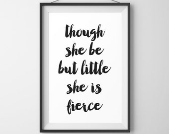 """Digital Printable Poster """"Though she be but little she is fierce"""" Typography Motivation Inspiration Home Decor Wall Art"""