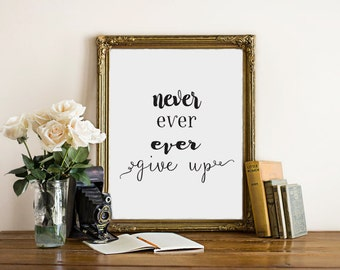 Words Of Wisdom Wall art Print Printable Quote Decor Never Ever Give Up Hand Lettered Calligraphy Art Home Decor Typography Print Printable