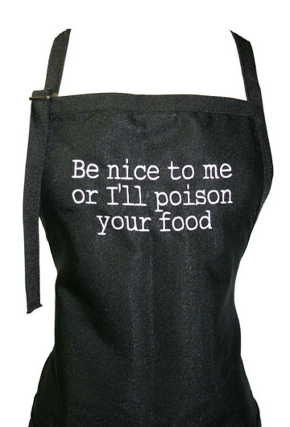 Be nice to me or I'll poison your food (Adult Apron)