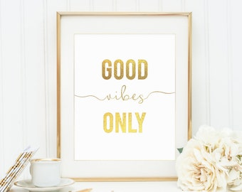Good Vibes Only Print, Gold Foil Wall Art, Typography Calligraphy Dorm Home Art Decor, Gold and White, 8x10 Wall Art Instant Download Print