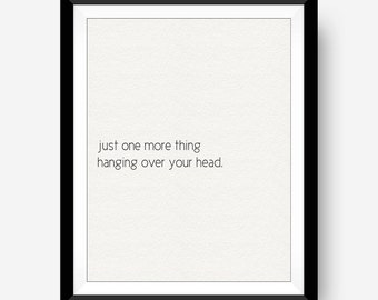 Funny Typography Wall Art Quote, Just One More Thing Hanging Over Your Head, Cheeky Humor, Home Dorm Office Decor, 8x10 Digital Wall Art