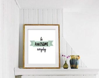 PRINTABLE ART, Be AWESOME Everyday, Home Decor Wall Art, Modern Minimal Typography Print, Kid Nursery Wall Art, Download Printable Art 43