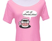 Let's Get Caffeinated Scoop Neck Tshirt - Funny Coffee Shirt