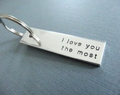I love you the most Keychain - Handstamped Key Chain Accessory