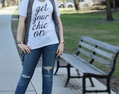 SALE - Get Your Chic On / white and black vneck shirt - inspirational motivational - work hard - blogger tshirt - girlboss - chic - fashion