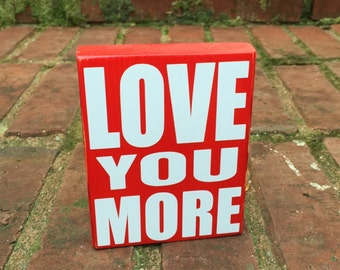 Wood sign distressed  4.5 inches by 3.5 inches  Home Decor love you more  wedding or anniversary gift