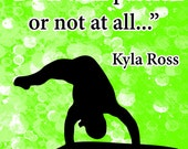 Do it with passion or not at all..Kyla Ross -Gymnastics Poster- Print can be personalized- Choose your size and Color