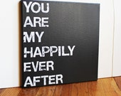 You are my happily ever after, Love Quote, 12X12 Canvas Sign, Wall Art, Black and White, Gift, Photo Prop, Typography art, Wedding
