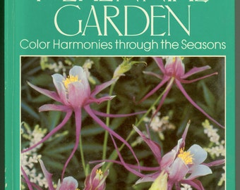 The Perennial Garden, Color Harmoinies Through the Seasons Hardcover Format with color photographs, Line drawings and Charts Vintage Book