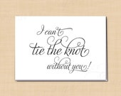 I Can't Tie The Knot Without You Card, Printable Wedding Card for your Bridal Party, Simply Elegant Card: 5 x 3.5 - Instant Download