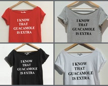 I know that guacamole is extra shirts  for women tops Off the shoulder Funny t shirt Chipotle American Grill shirt