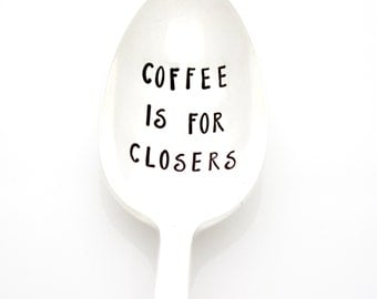 Coffee is For Closers spoon. Hand stamped silverware, Unique gift idea for him.