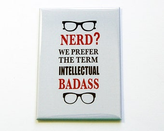 Funny Magnet, Nerd, Intellectual Badass, Large Magnet, ACEO, stocking stuffer, Computer Geek, Geekery, Humor, Gift for geek (4929)