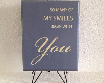 Sentiment saying: So many of my smiles begin with You - sign gift for fathers day anniversary, birthday, friendship  gift  solid wood plaque