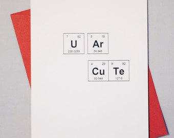 "Sweet Valentine Card / Periodic Table of the Elements ""U Ar CuTe"" Card / Valentine's Day / Card for Crush / Adorkable Chemistry Card"