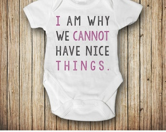 Funny Baby Onesie®, I Am Why We Cannot Have Nice Things, Funny Baby Clothes