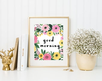 Good Morning Floral Quote Print | 8x10 | Poster Print | Quote Print