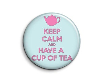 Keep calm - have a cup of tea - pinback button badge 1.5""