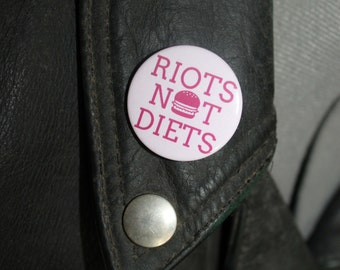 Riots not diets! Feminist slogan 32mm pin back badge
