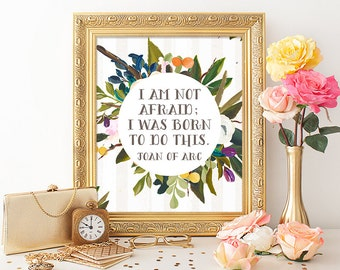 Quote Printable 8x10 Art Print I Am Not Afraid Joan Of Arc Quote Watercolor Floral Quote Typography Print Calligraphy Motivational Print