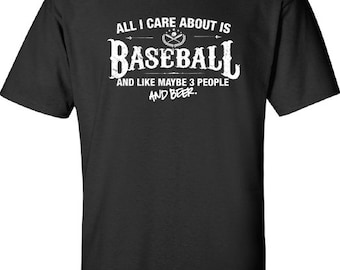 All I Care About is Baseball And Like Maybe 3 People and Beer T-Shirt baseball sports Shirt tee Shirt Mens Ladies Womens Youth Kids MLG-1141