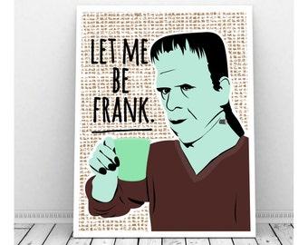 Let Me Be Frank, Funny Pun Art, Instant Download, Halloween Art, Printable Art, Frankenstein Art, Frankenstein Poster, Funny Prints