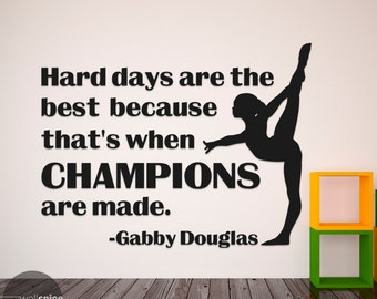 Gabby Douglas Hard Days Are The Best Because That's When Champions Are Made Vinyl Wall Decal Sticker Gymnast Dancing