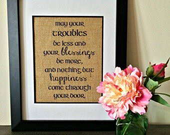 Irish blessing burlap print. May troubles be less, blessing be more & nothing but happiness come through your door. Realtor closing gift.