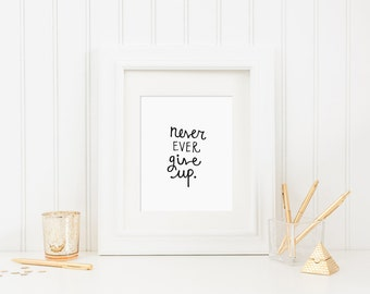 Never Give Up Motivational Art Print, Hand Lettered