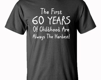 60th Birthday Gift | The First 60 Years Of Childhood | Christmas Gift | Birthday Gift | 60th | Mens Clothing | Funny | Gift For Him